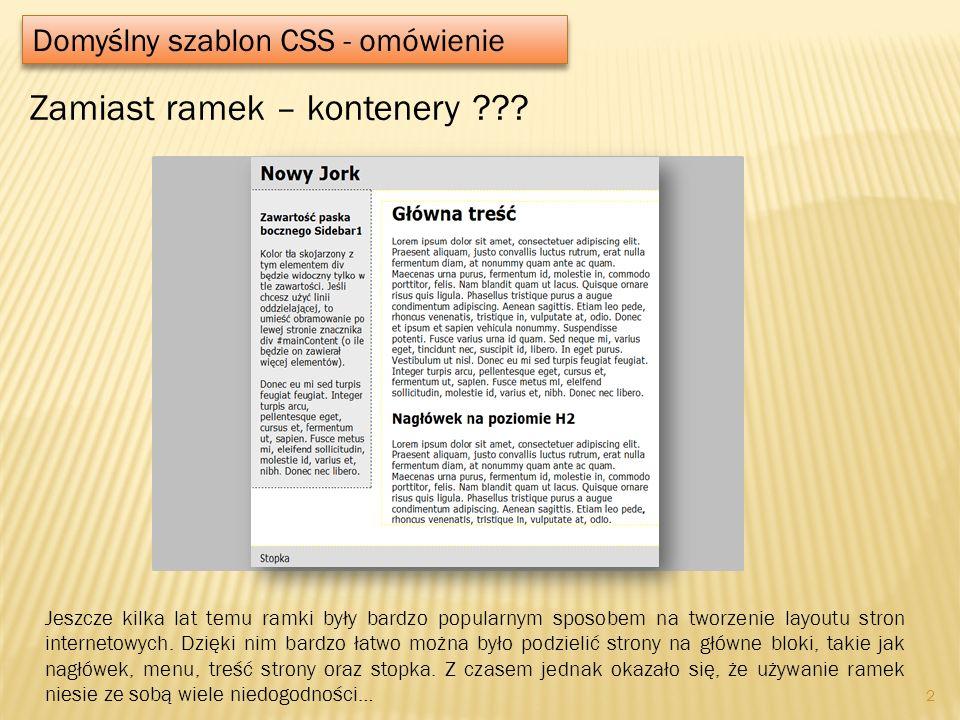 Domyślny szablon CSS - omówienie 2 Zamiast ramek – kontenery ??? Jeszcze kilka lat temu ramki były bardzo popularnym sposobem na tworzenie layoutu str