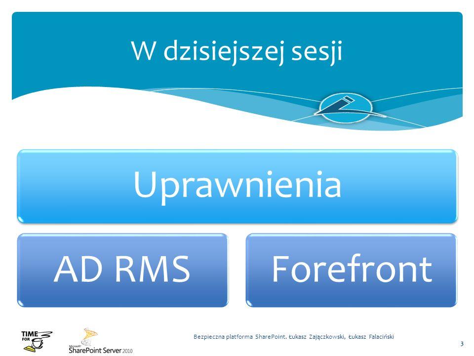 Bezpieczna platforma SharePoint. Łukasz Zajączkowski, Łukasz Falaciński 3 W dzisiejszej sesji Uprawnienia AD RMSForefront