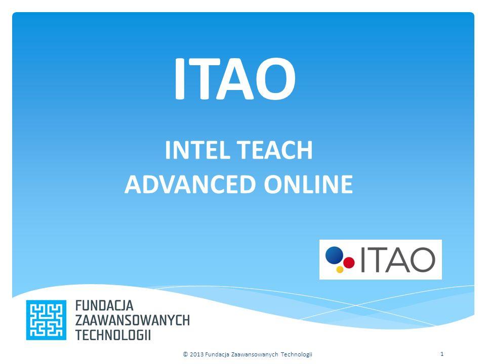 ITAO INTEL TEACH ADVANCED ONLINE © 2013 Fundacja Zaawansowanych Technologii 1