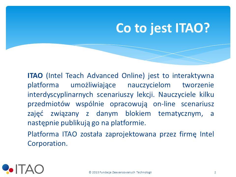 ITAO (Intel Teach Advanced Online) jest to interaktywna platforma umożliwiające nauczycielom tworzenie interdyscyplinarnych scenariuszy lekcji.