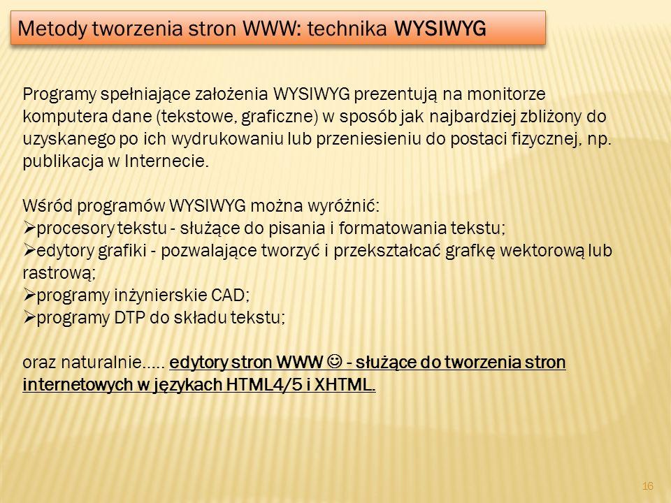 Metody tworzenia stron WWW: technika WYSIWYG Programy spełniające założenia WYSIWYG prezentują na monitorze komputera dane (tekstowe, graficzne) w spo