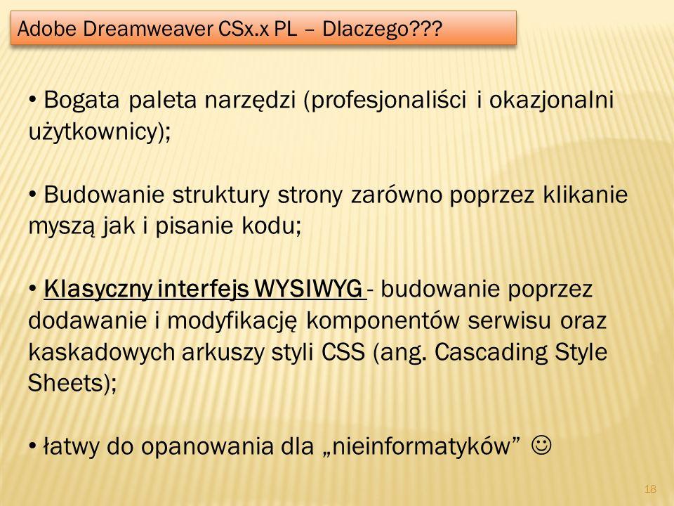 Adobe Dreamweaver CSx.x PL – Dlaczego??? Bogata paleta narzędzi (profesjonaliści i okazjonalni użytkownicy); Budowanie struktury strony zarówno poprze