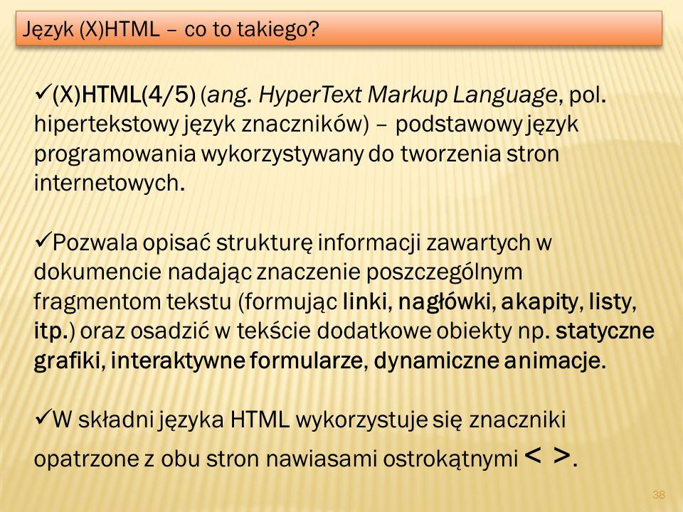 Język (X)HTML – co to takiego? (X)HTML(4/5) (ang. HyperText Markup Language, pol. hipertekstowy język znaczników) – podstawowy język programowania wyk