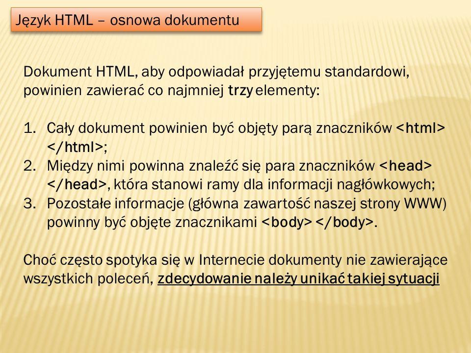 Język HTML – osnowa dokumentu Dokument HTML, aby odpowiadał przyjętemu standardowi, powinien zawierać co najmniej trzy elementy: 1.Cały dokument powin