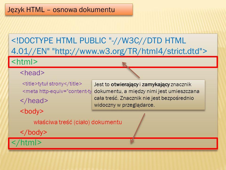 Język HTML – osnowa dokumentu tytuł strony właściwa treść (ciało) dokumentu tytuł strony właściwa treść (ciało) dokumentu Jest to otwierający i zamyka