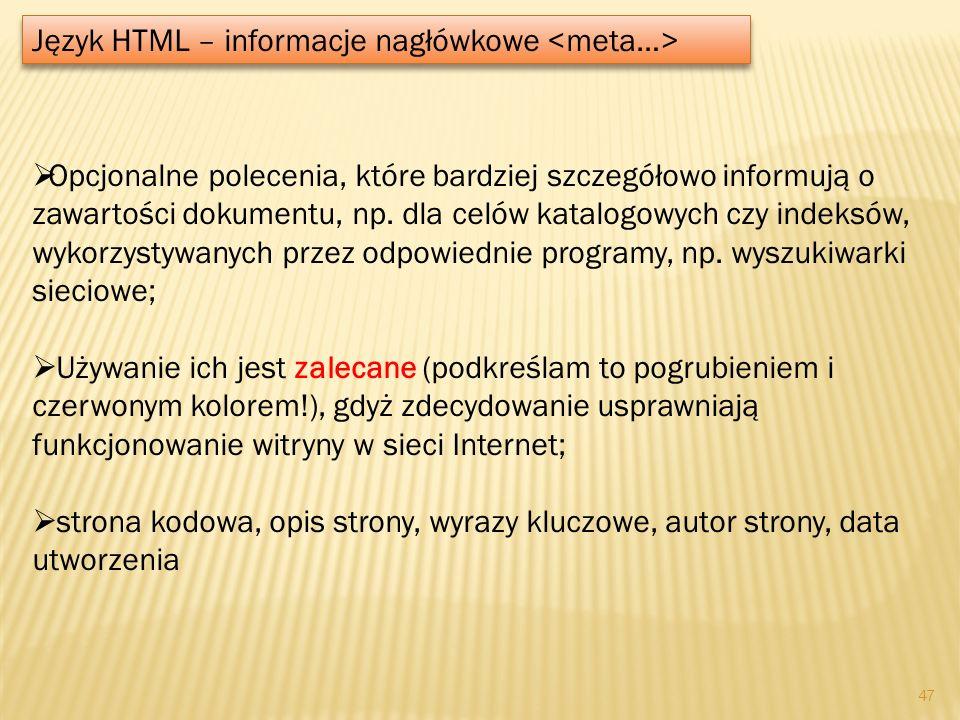 Język HTML – informacje nagłówkowe Opcjonalne polecenia, które bardziej szczegółowo informują o zawartości dokumentu, np. dla celów katalogowych czy i