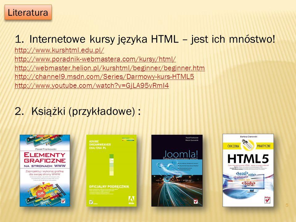 Literatura 1.Internetowe kursy języka HTML – jest ich mnóstwo! http://www.kurshtml.edu.pl/ http://www.poradnik-webmastera.com/kursy/html/ http://webma