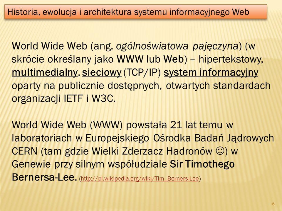 World Wide Web (ang. ogólnoświatowa pajęczyna) (w skrócie określany jako WWW lub Web) – hipertekstowy, multimedialny, sieciowy (TCP/IP) system informa