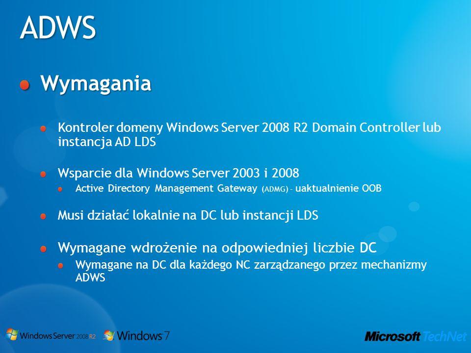 ADWS Wymagania Kontroler domeny Windows Server 2008 R2 Domain Controller lub instancja AD LDS Wsparcie dla Windows Server 2003 i 2008 Active Directory