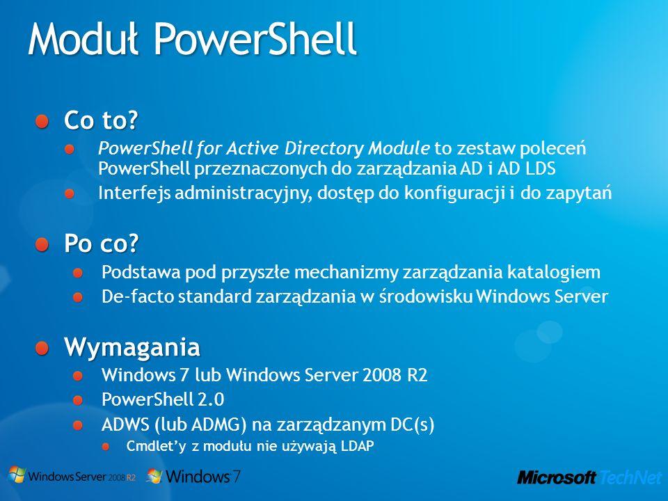 Co to? PowerShell for Active Directory Module to zestaw poleceń PowerShell przeznaczonych do zarządzania AD i AD LDS Interfejs administracyjny, dostęp