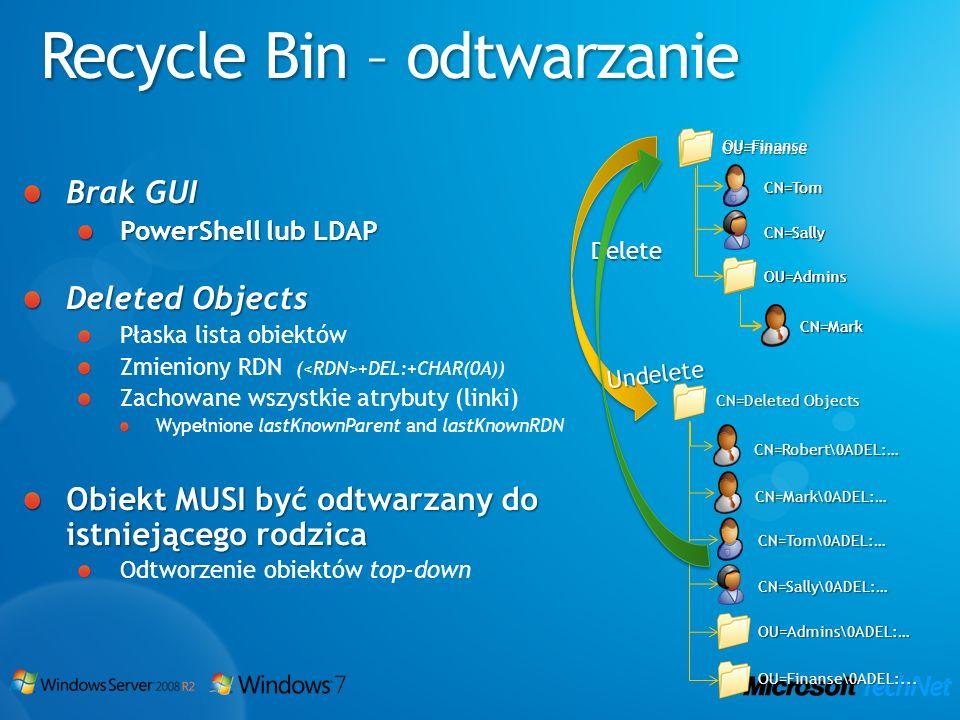 Recycle Bin – odtwarzanie Brak GUI PowerShell lub LDAP Deleted Objects Płaska lista obiektów Zmieniony RDN ( +DEL:+CHAR(0A)) Zachowane wszystkie atryb