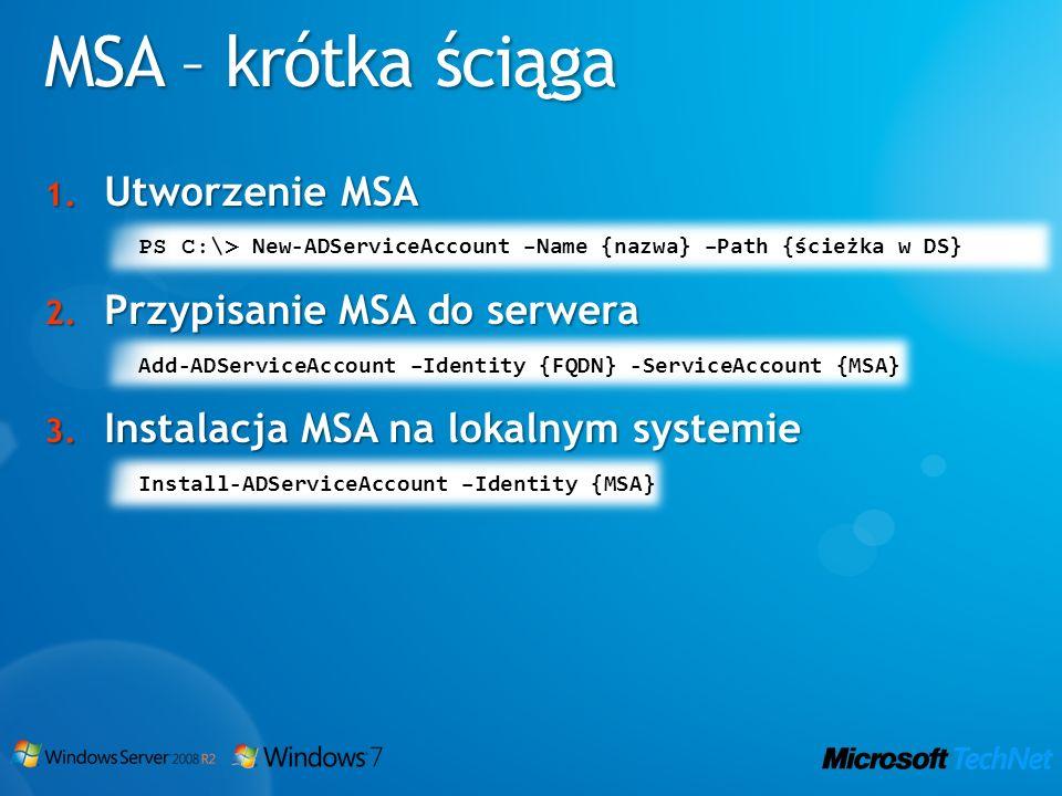 1. Utworzenie MSA PS C:\> New-ADServiceAccount –Name {nazwa} –Path {ścieżka w DS} 2. Przypisanie MSA do serwera Add-ADServiceAccount –Identity {FQDN}