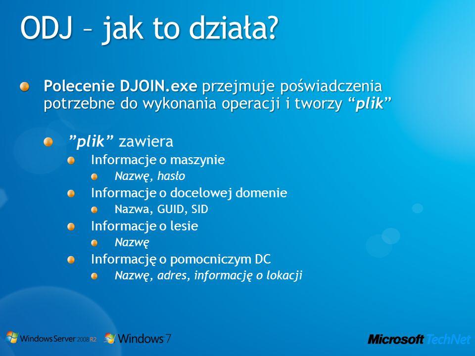 ODJ – jak to działa? Polecenie DJOIN.exe przejmuje poświadczenia potrzebne do wykonania operacji i tworzy plik plik zawiera Informacje o maszynie Nazw