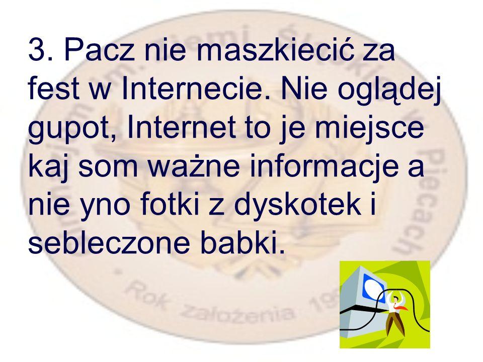 3.Pacz nie maszkiecić za fest w Internecie.
