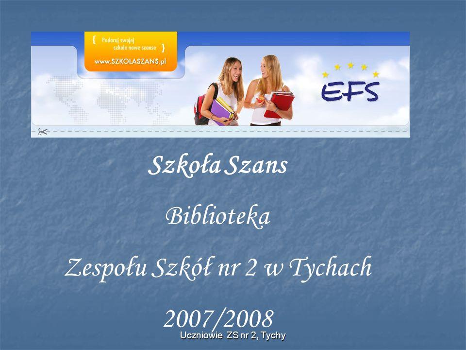 Uczniowie ZS nr 2, Tychy Szkoła Szans Biblioteka Zespołu Szkół nr 2 w Tychach 2007/2008