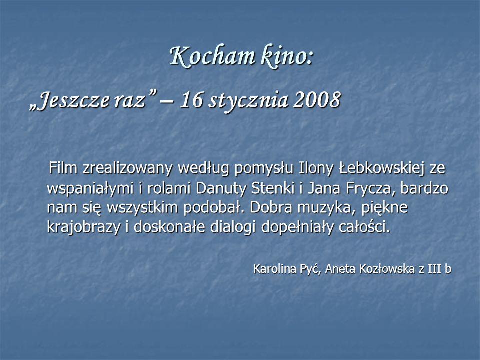 Kocham kino: Jeszcze raz – 16 stycznia 2008 Film zrealizowany według pomysłu Ilony Łebkowskiej ze wspaniałymi i rolami Danuty Stenki i Jana Frycza, bardzo nam się wszystkim podobał.