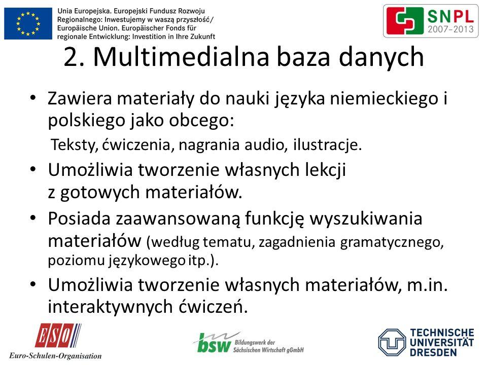2. Multimedialna baza danych Zawiera materiały do nauki języka niemieckiego i polskiego jako obcego: Teksty, ćwiczenia, nagrania audio, ilustracje. Um