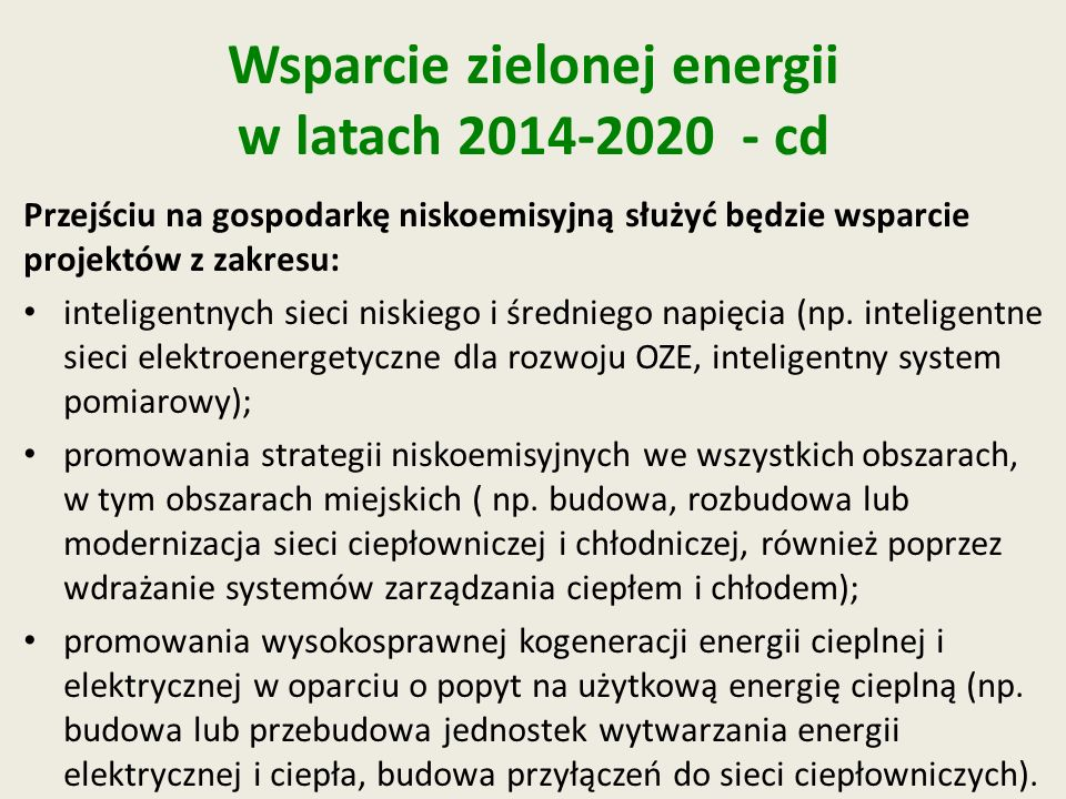 Wsparcie zielonej energii w latach 2014-2020 - cd Przejściu na gospodarkę niskoemisyjną służyć będzie wsparcie projektów z zakresu: inteligentnych sie