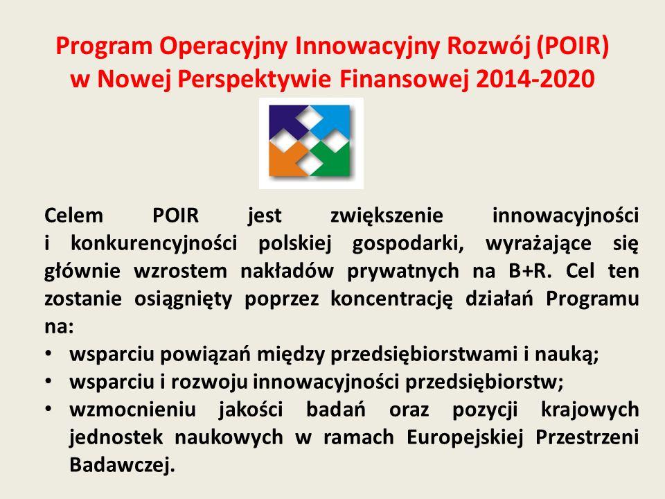 Program Operacyjny Innowacyjny Rozwój (POIR) w Nowej Perspektywie Finansowej 2014-2020 Celem POIR jest zwiększenie innowacyjności i konkurencyjności p