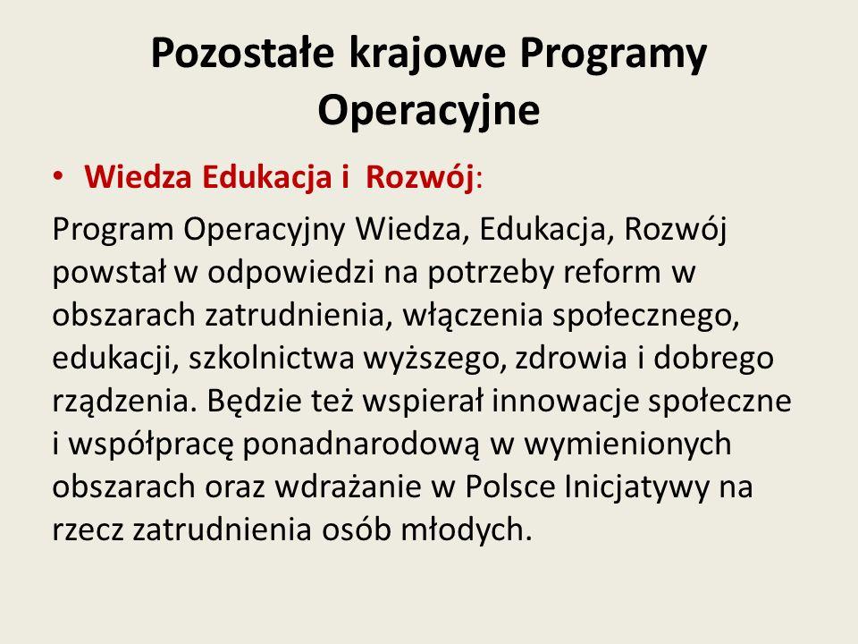 Pozostałe krajowe Programy Operacyjne Wiedza Edukacja i Rozwój: Program Operacyjny Wiedza, Edukacja, Rozwój powstał w odpowiedzi na potrzeby reform w