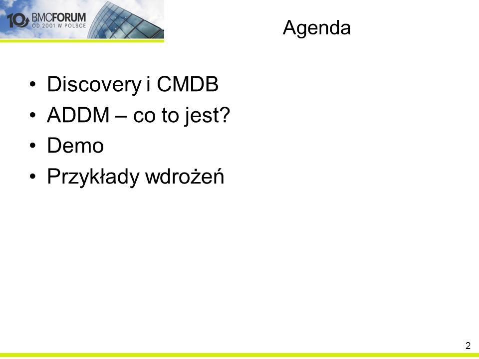 Agenda Discovery i CMDB ADDM – co to jest? Demo Przykłady wdrożeń 2