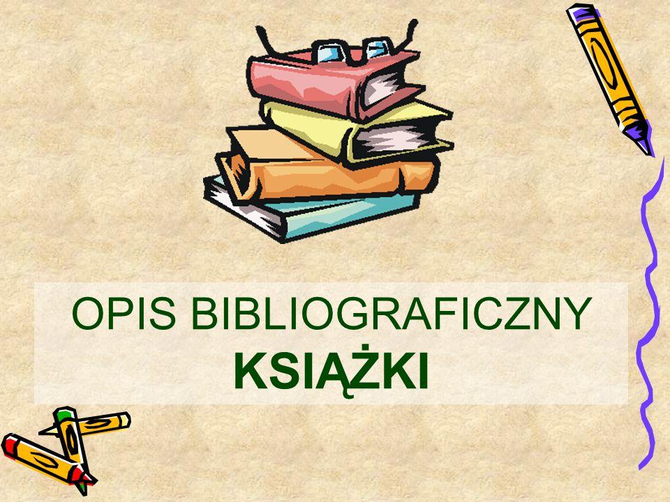 OPIS BIBLIOGRAFICZNY uporządkowany zespół danych o książce (artykule), służący do jej identyfikacji Nowa norma dopuszcza pewną dowolność interpunkcji i wyróżnień graficznych (zmiana kroju czcionki, podkreś- lenia).