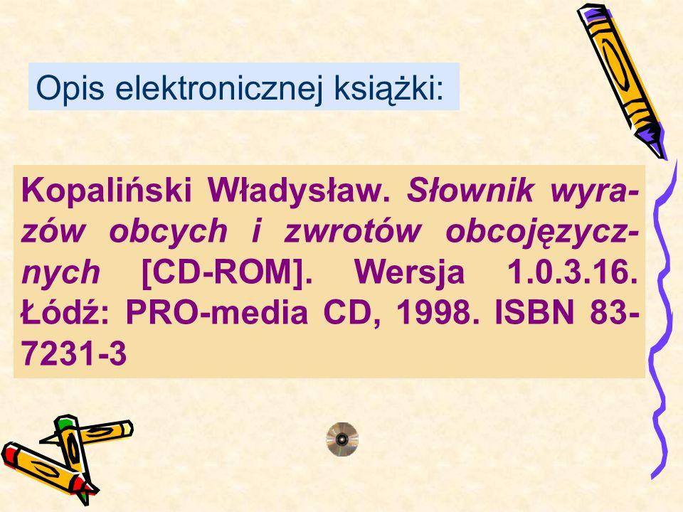 Kopaliński Władysław. Słownik wyra- zów obcych i zwrotów obcojęzycz- nych [CD-ROM]. Wersja 1.0.3.16. Łódź: PRO-media CD, 1998. ISBN 83- 7231-3 Opis el