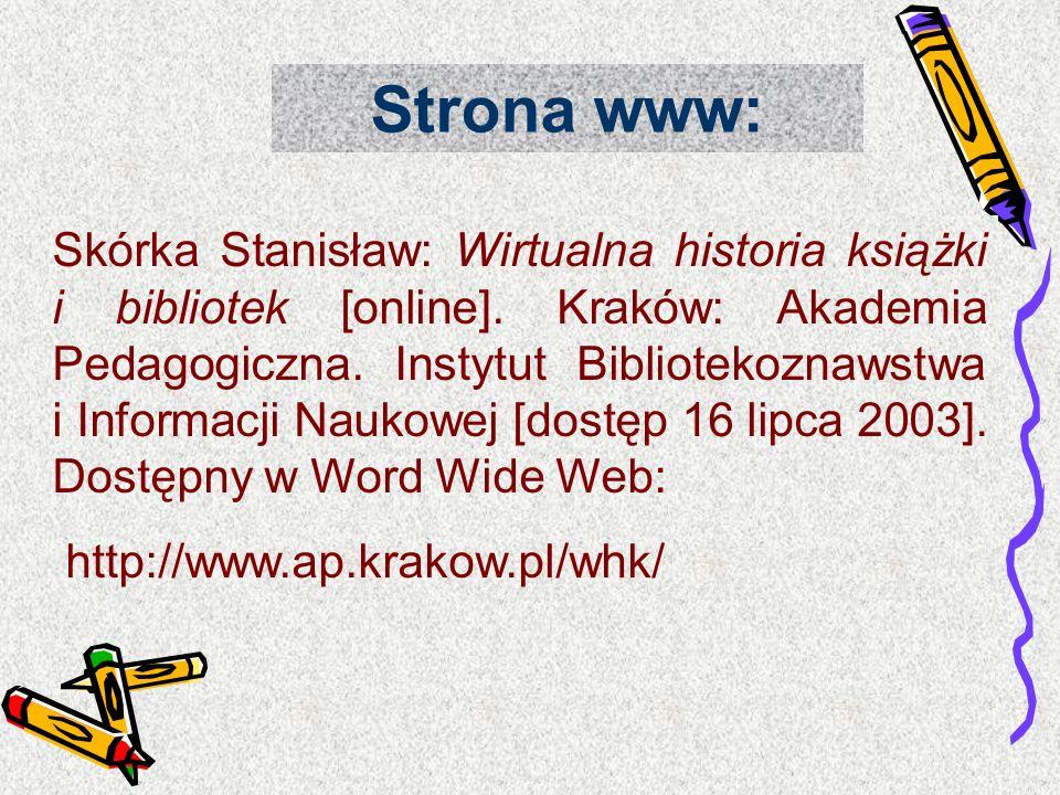Skórka Stanisław: Wirtualna historia książki i bibliotek [online]. Kraków: Akademia Pedagogiczna. Instytut Bibliotekoznawstwa i Informacji Naukowej [d