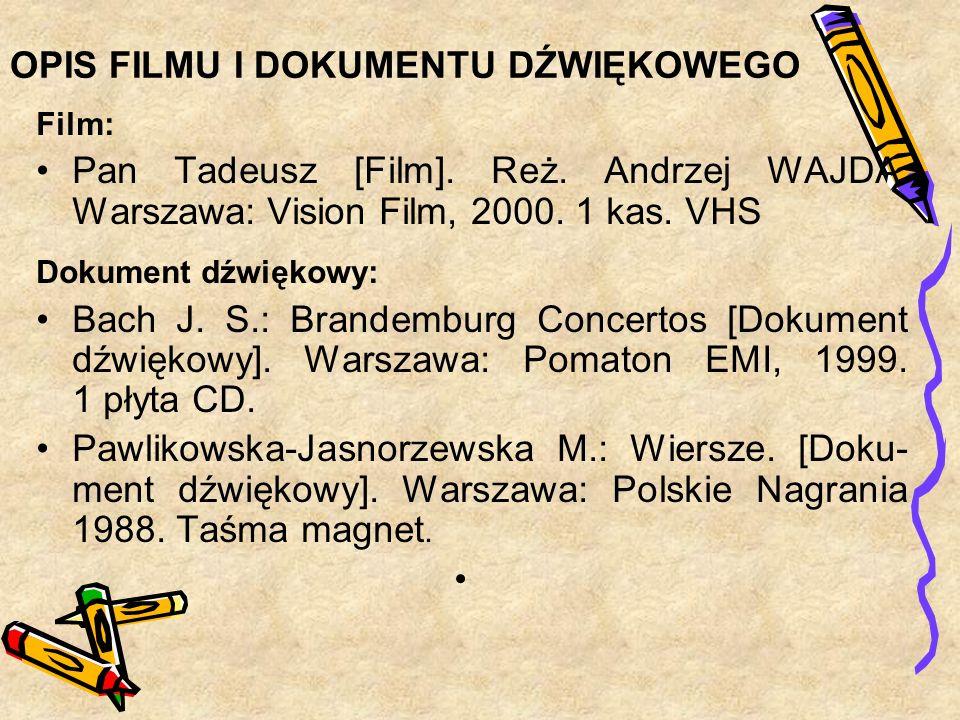 OPIS FILMU I DOKUMENTU DŹWIĘKOWEGO Film: Pan Tadeusz [Film]. Reż. Andrzej WAJDA. Warszawa: Vision Film, 2000. 1 kas. VHS Dokument dźwiękowy: Bach J. S