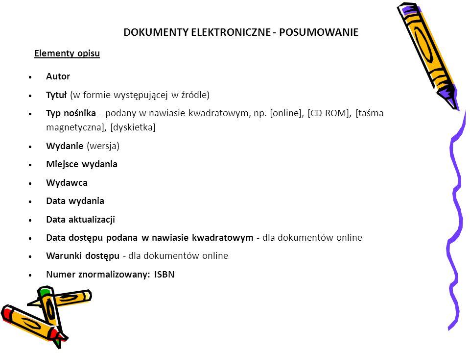 DOKUMENTY ELEKTRONICZNE - POSUMOWANIE Autor Tytuł (w formie występującej w źródle) Typ nośnika - podany w nawiasie kwadratowym, np. [online], [CD-ROM]