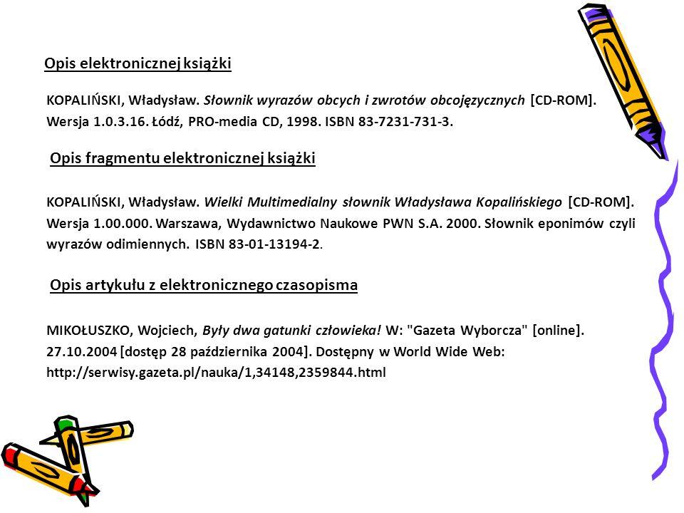KOPALIŃSKI, Władysław. Słownik wyrazów obcych i zwrotów obcojęzycznych [CD-ROM]. Wersja 1.0.3.16. Łódź, PRO-media CD, 1998. ISBN 83-7231-731-3. Opis e