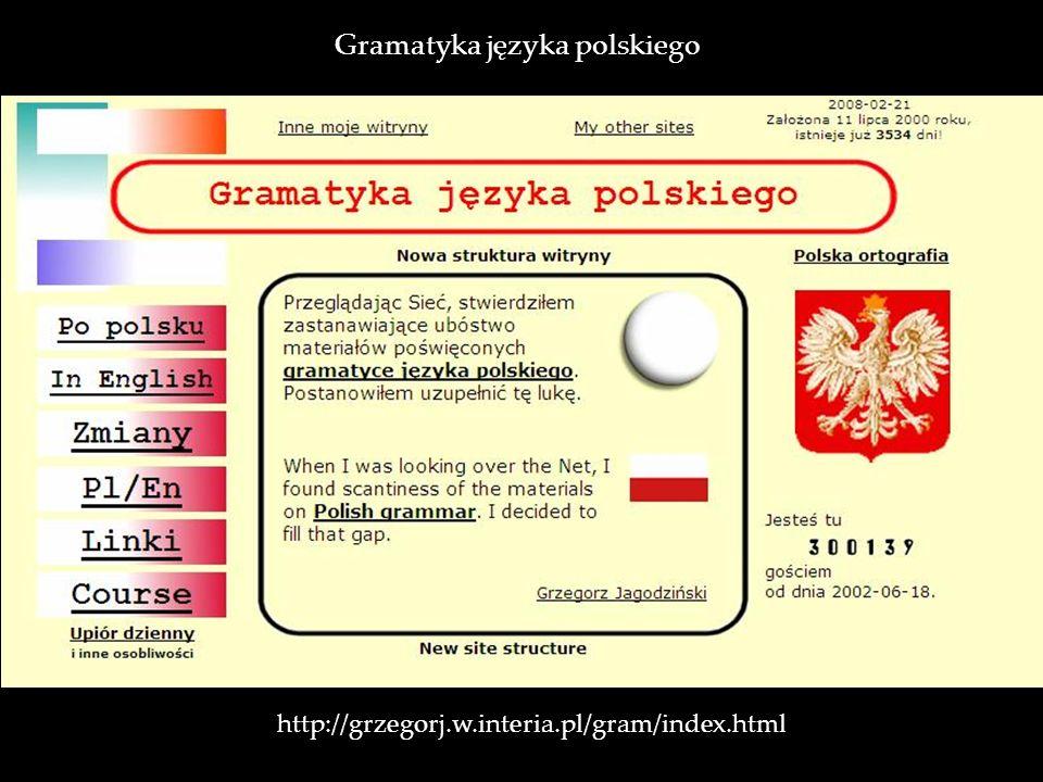 http://grzegorj.w.interia.pl/gram/index.html Gramatyka języka polskiego
