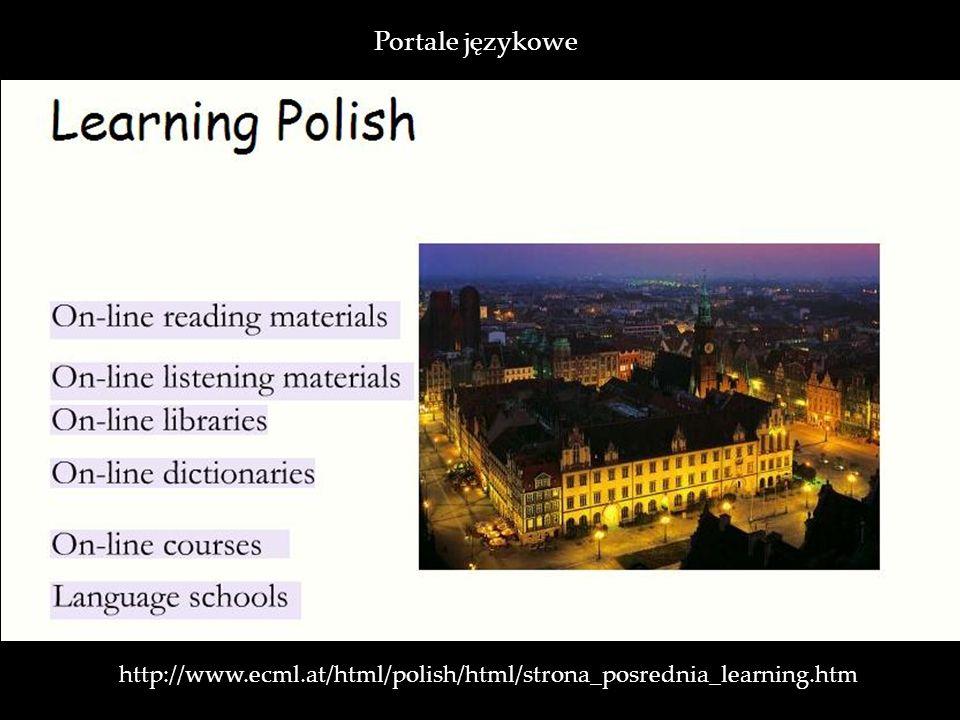http://www.ecml.at/html/polish/html/strona_posrednia_learning.htm Portale językowe