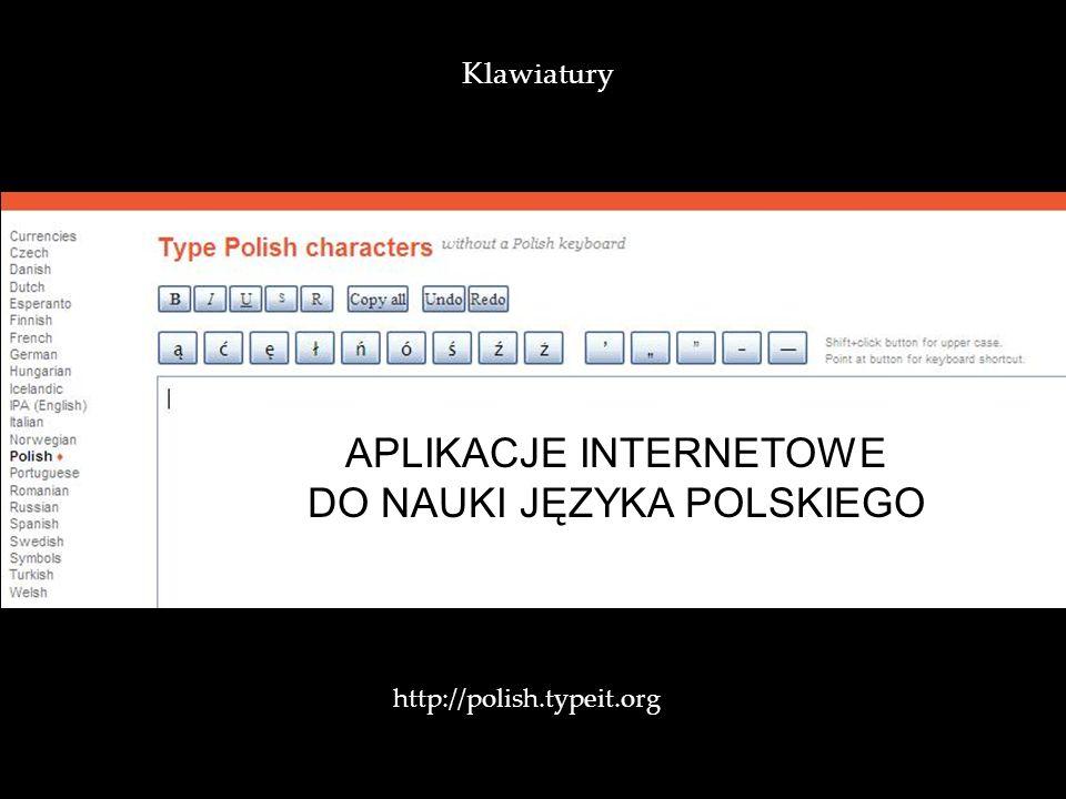 http://polish.typeit.org / Klawiatury APLIKACJE INTERNETOWE DO NAUKI JĘZYKA POLSKIEGO
