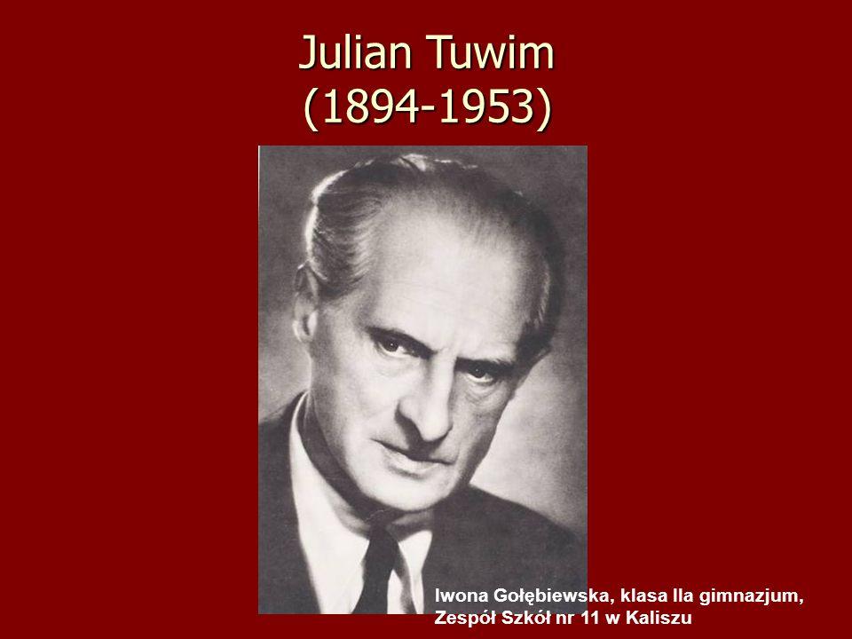 Julian Tuwim (1894-1953) Iwona Gołębiewska, klasa IIa gimnazjum, Zespół Szkół nr 11 w Kaliszu