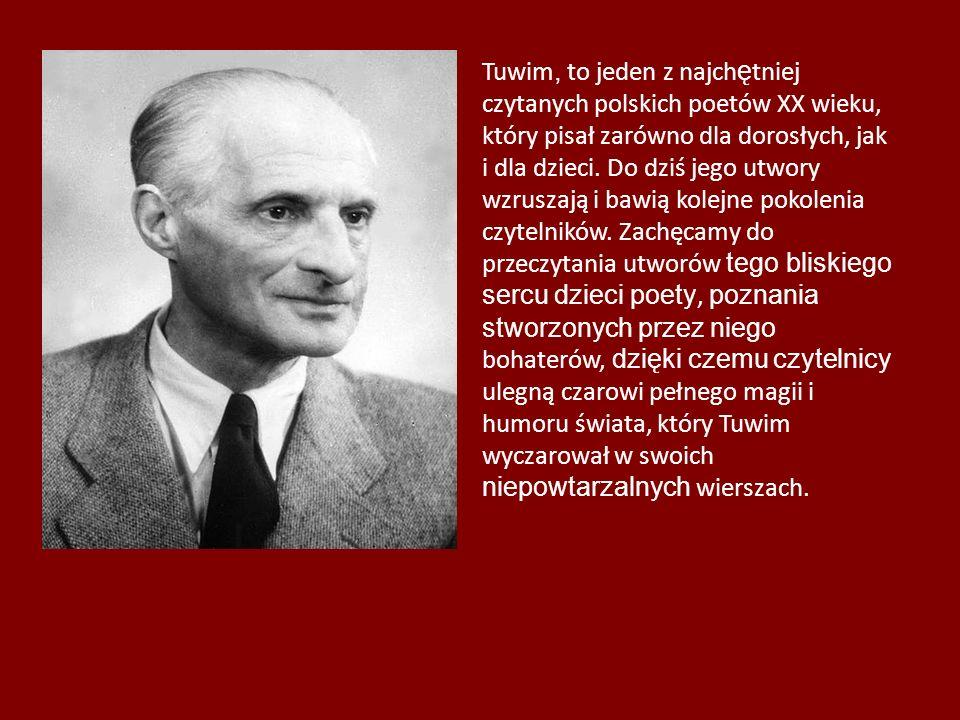 Tuwim, to jeden z najch ę tniej czytanych polskich poetów XX wieku, który pisał zarówno dla dorosłych, jak i dla dzieci. Do dziś jego utwory wzruszają