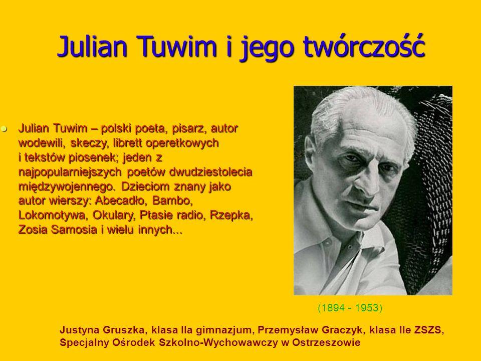 Julian Tuwim i jego twórczość Julian Tuwim – polski poeta, pisarz, autor wodewili, skeczy, librett operetkowych i tekstów piosenek; jeden z najpopular