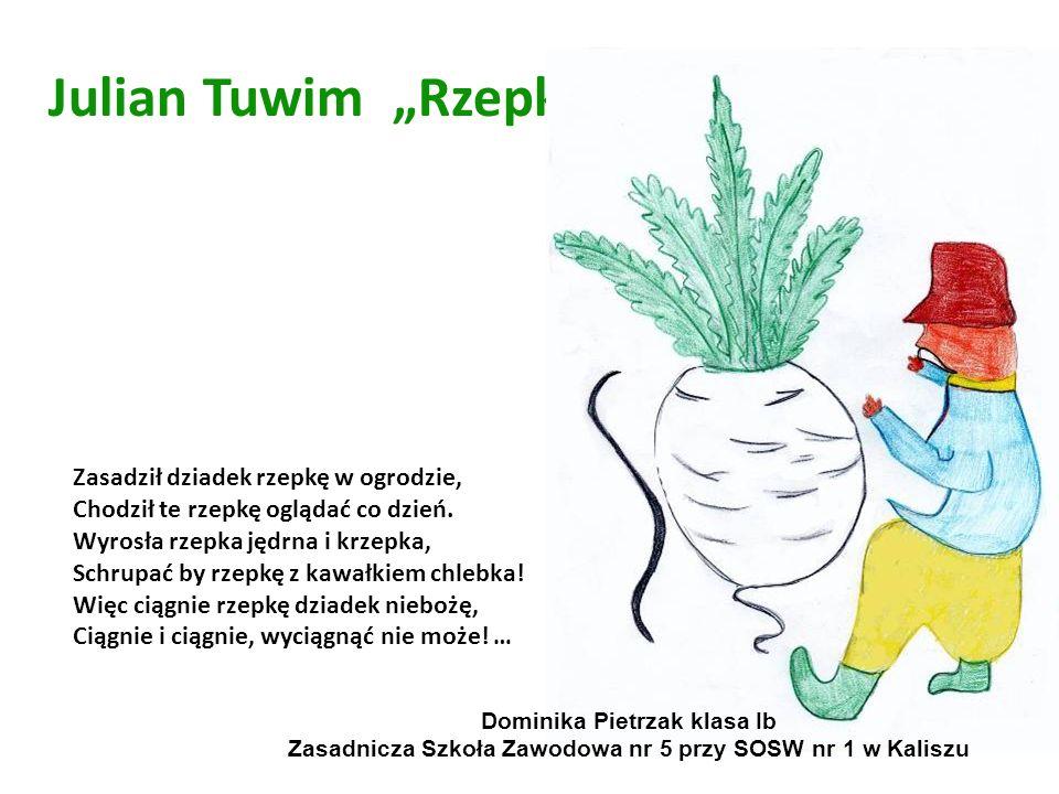 Julian Tuwim Rzepka Zasadził dziadek rzepkę w ogrodzie, Chodził te rzepkę oglądać co dzień. Wyrosła rzepka jędrna i krzepka, Schrupać by rzepkę z kawa