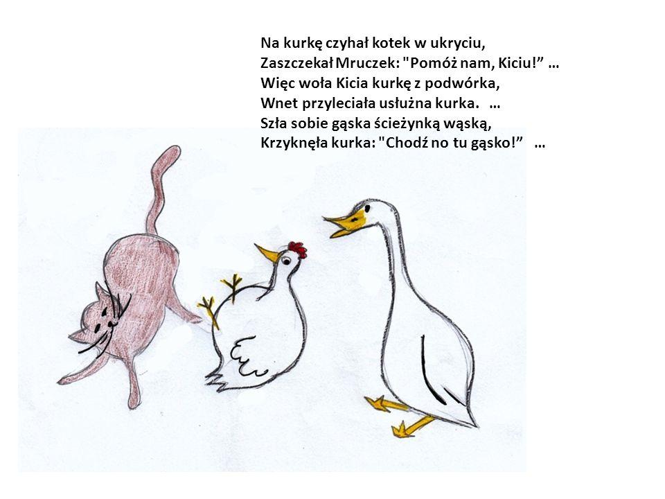 Na kurkę czyhał kotek w ukryciu, Zaszczekał Mruczek: