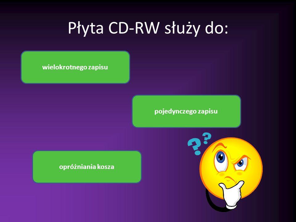 Płyta CD-RW służy do: wielokrotnego zapisu opróżniania kosza pojedynczego zapisu