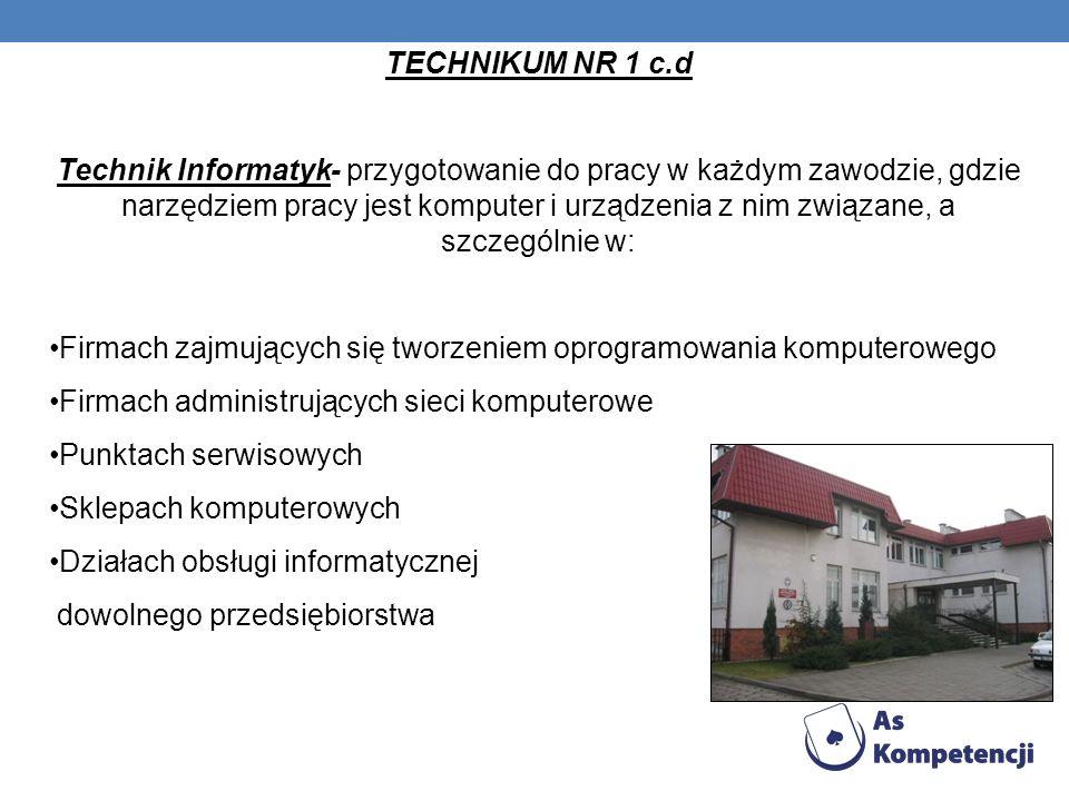TECHNIKUM NR 1 c.d Technik Informatyk- przygotowanie do pracy w każdym zawodzie, gdzie narzędziem pracy jest komputer i urządzenia z nim związane, a s