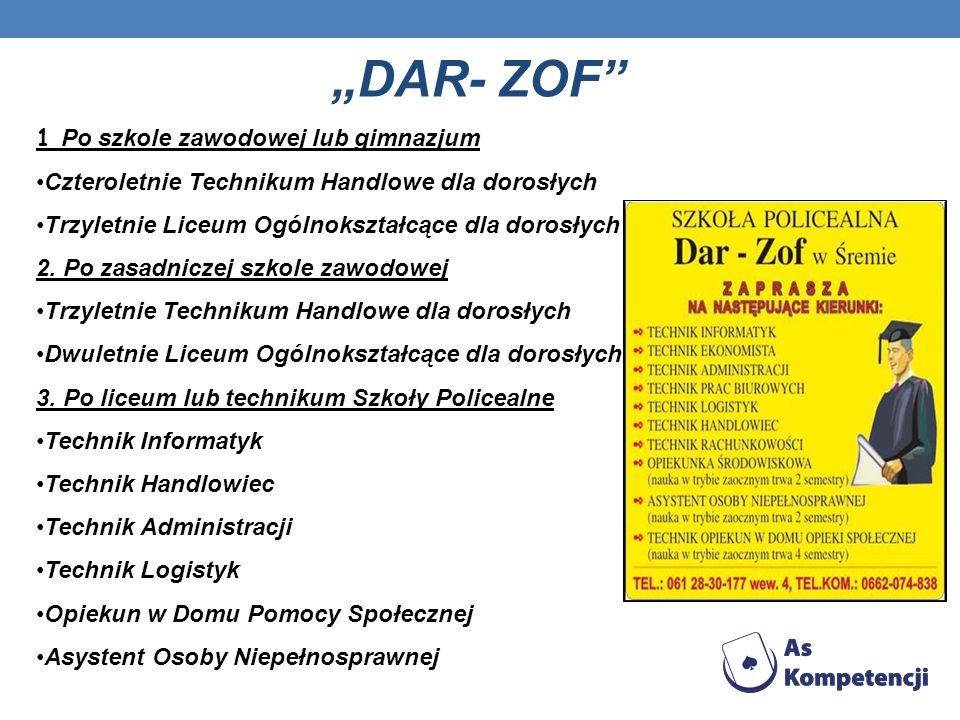 DAR- ZOF 1 Po szkole zawodowej lub gimnazjum Czteroletnie Technikum Handlowe dla dorosłych Trzyletnie Liceum Ogólnokształcące dla dorosłych 2. Po zasa