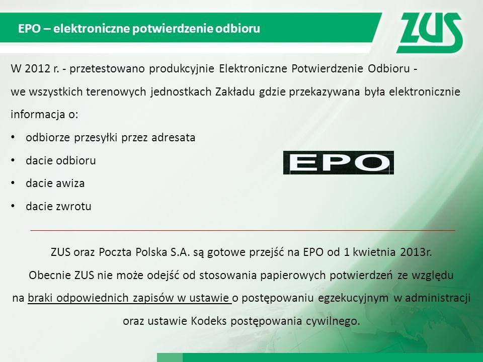 EPO – elektroniczne potwierdzenie odbioru W 2012 r. - przetestowano produkcyjnie Elektroniczne Potwierdzenie Odbioru - we wszystkich terenowych jednos