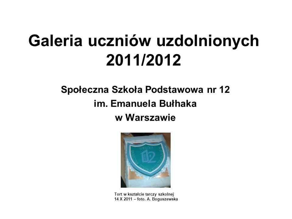 Galeria uczniów uzdolnionych 2011/2012 Społeczna Szkoła Podstawowa nr 12 im.