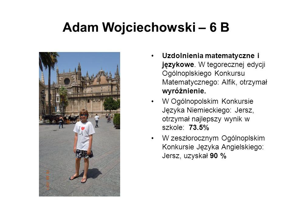 Adam Wojciechowski – 6 B Uzdolnienia matematyczne i językowe.