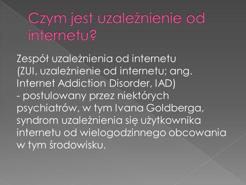 Zespół uzależnienia od internetu (ZUI, uzależnienie od internetu; ang. Internet Addiction Disorder, IAD) - postulowany przez niektórych psychiatrów, w