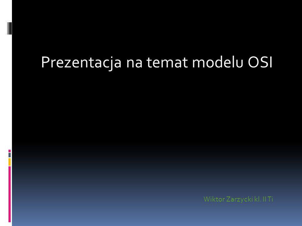 Prezentacja na temat modelu OSI Wiktor Zarzycki kl. II Ti
