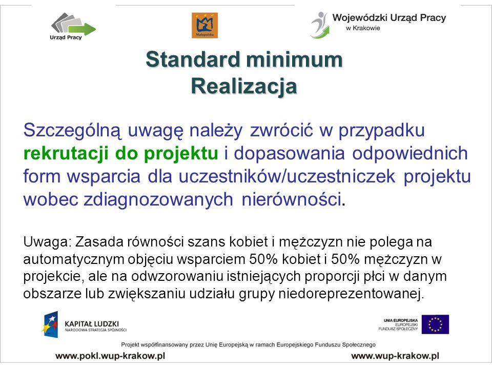 Standard minimum Realizacja Szczególną uwagę należy zwrócić w przypadku rekrutacji do projektu i dopasowania odpowiednich form wsparcia dla uczestników/uczestniczek projektu wobec zdiagnozowanych nierówności.