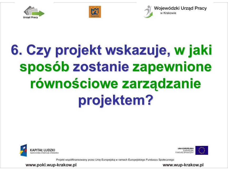 6. Czy projekt wskazuje, w jaki sposób zostanie zapewnione równościowe zarządzanie projektem