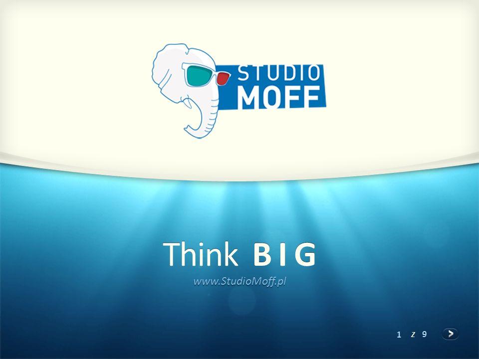 1 z 9 Think B I G www.StudioMoff.pl